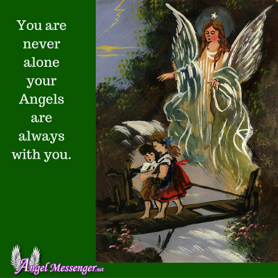 You are never alone your Angels are