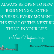 Always be open to new beginnings. To the
