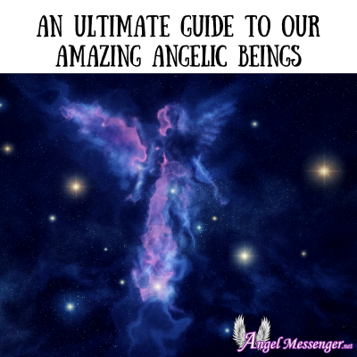 An Ultimate Guide to Our Amazing Angelic Beings