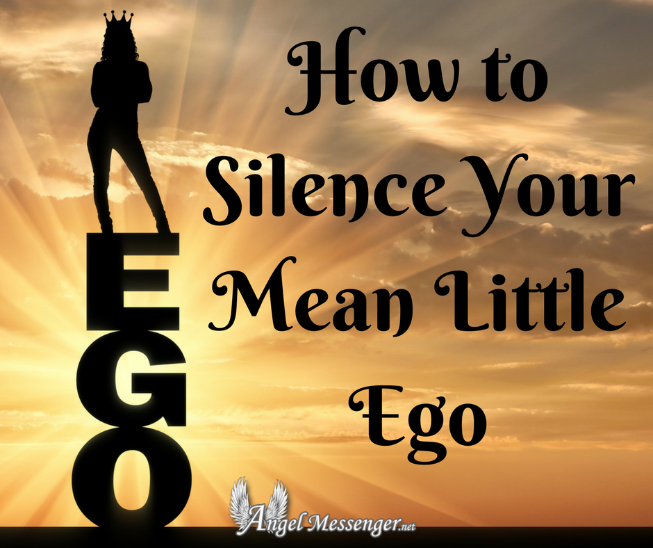 How to Silence that Mean Little Ego   Angel Messenger