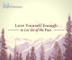 Love Yourself Enough to Let Go of the Past