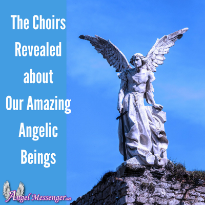 The Choirs Revealed about Our Amazing Angelic Beings