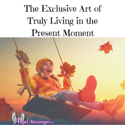 The Exclusive Art of Truly Living in the Present Moment