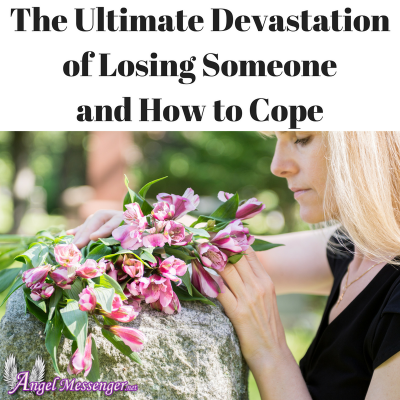 The Ultimate Devastation of Losing Someone and How to Cope