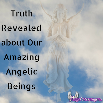 Truth Revealed about Our Amazing Angelic Beings